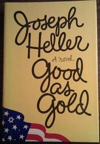 Good As Gold, by Heller, Joseph..  New York: Simon & Schuster, 1979. First trade edition. Full number line (1 2 3 4 5 6 7 8 9 10) present on copyright page..  Listed by William F. Saur, Bookseller.  #firstedition