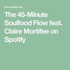 The 45-Minute Soulfood Flow feat. Claire Mortifee on Spotify