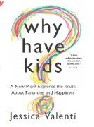 Why Have Kids?: A New Mom Explores the Truth About Parenting and Happiness:Amazon:Books