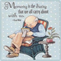 Memories are the diary we all carry around with us. ~ Dave Wilde ~ Artwork by Mary Engelbreit Mary Engelbreit, Creation Photo, Getting Old, Childrens Books, Quotations, Life Quotes, Daily Quotes, Wisdom Quotes, Childhood