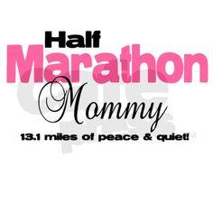 Half marathon mommy 13.1 miles peace quiet