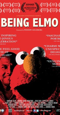Directed by Constance Marks.  With Kevin Clash, Whoopi Goldberg, Frank Oz, Bill Barretta. The Muppet Elmo is one of the most beloved characters among children across the globe. Meet the unlikely man behind the puppet - the heart and soul of Elmo - Kevin Clash.