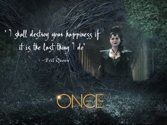 "Once Upon a Time ~~ Our Favorites  ""I shall destroy your happiness if it is the last thing I do"" ~~ Evil Queen"