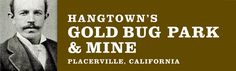 Hangtown's Gold Bug Park and Mine. Placerville, California