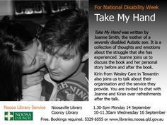 For National Disability Week Take My Hand written by Joanne Smith the mother of a severely disabled Autistic son is a collection of thoughts and emotions about the struggle that she has experienced