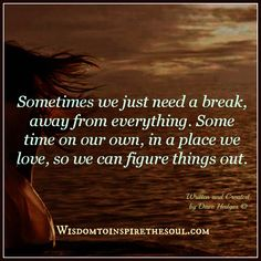 Daveswordsofwisdom.com: Sometimes we just need a break.