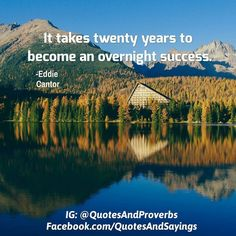 It takes twenty years to become overnight success. -Eddie Cantor  #quotes #sayings #proverbs #thoughtoftheday #quoteoftheday #motivational #inspirational #inspire #motivate