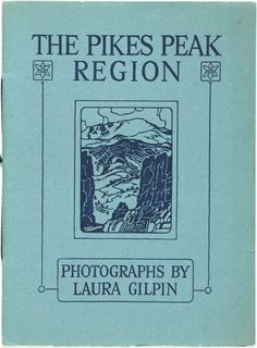 Laura Gilpin. The Pikes Peak Region. Reproductions from a Series of Photographs by Laura Gilpin. Colorado Spring...