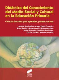 Didáctica del conocimiento del medio social y cultural.../ Antoni Santiesteban, et al. Ver en el catálogo: http://cisne.sim.ucm.es/record=b3261215~S6*spi