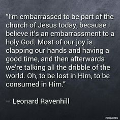 I want to be so consumed by His presence ❤❤❤❤❤❤❤❤ Faith Quotes, Bible Quotes, Bible Verses, Scriptures, Leonard Ravenhill Quotes, Uplifting Quotes, Inspirational Quotes, Cool Words, Wise Words