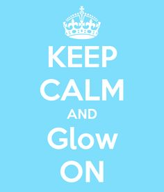 KEEP CALM AND Glow ON