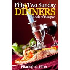 http://p-interest.in/redirector.php?p=B007HE5KQQ  Fifty-Two Sunday Dinners - A Book of Recipes (Illustrated) (Kindle Edition)