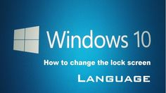 How to Change Windows 10 Lock Screen Language