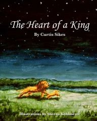 """""""The Heart of a King"""" childrens' book. Two of my friends wrote and illustrated this book. Everyone should buy it!"""