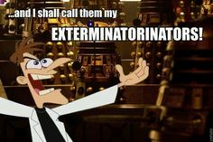 Doctor Who and Fineas and Ferb combined! xD hahahaha!
