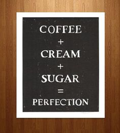 Coffee Equals Perfection Print