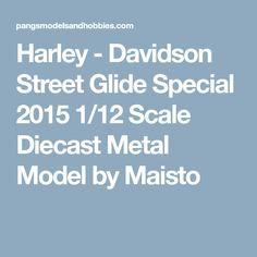 Harley - Davidson Street Glide Special 2015 1/12 Scale Diecast Metal Model by Maisto #harleydavidsonglide