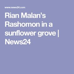 Rian Malan's Rashomon in a sunflower grove | News24