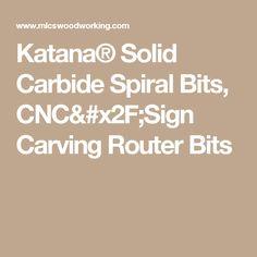 Katana® Solid Carbide Spiral Bits, CNC/Sign Carving Router Bits