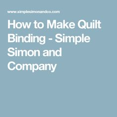How to Make Quilt Binding - Simple Simon and Company