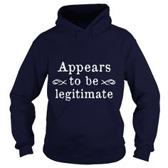 Appears To Be Legitimate 2 TShirt #gift #ideas #Popular #Everything #Videos #Shop #Animals #pets #Architecture #Art #Cars #motorcycles #Celebrities #DIY #crafts #Design #Education #Entertainment #Food #drink #Gardening #Geek #Hair #beauty #Health #fitness #History #Holidays #events #Home decor #Humor #Illustrations #posters #Kids #parenting #Men #Outdoors #Photography #Products #Quotes #Science #nature #Sports #Tattoos #Technology #Travel #Weddings #Women