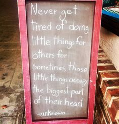 """Never get tired of doing little things for others, sometimes those little things occupy the biggest part of their heart."" Shared by ""Lynda..."