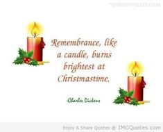 Remembrance like a candle burns brightest at christmas time quote