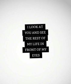 Love Quotes Ideas : I look at you and see the rest of my life in front of my eyes. - Quotes Sayings Regret Love Quotes, Fake Love Quotes, Cute Couple Quotes, Life Quotes Love, Love Quotes For Her, Love Yourself Quotes, Cute Quotes, Quotes To Live By, Looking At You Quotes