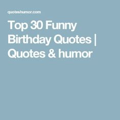 Top 30 Funny Birthday Quotes | Quotes & humor