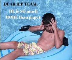 Dear IEP team, our son is SO much more than paper .