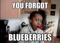 It's yumma! You forgot the blueberries video on youtube is FREAKIN FUNNYY!!