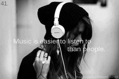 """Music is easier to listen to than people"""