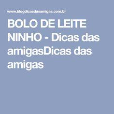 BOLO DE LEITE NINHO - Dicas das amigasDicas das amigas