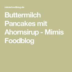 Buttermilch Pancakes mit Ahornsirup - Mimis Foodblog