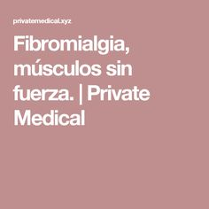 Fibromialgia, músculos sin fuerza. | Private Medical