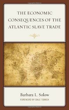 The Economic Consequences of the Atlantic Slave Trade by Barbara L. Solow http://www.amazon.com/dp/0739192469/ref=cm_sw_r_pi_dp_.8uZtb0SHYHQD6YF