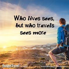 Who lives sees, but who travels sees more #budgettravel #travel #quote www.budgettravel.com