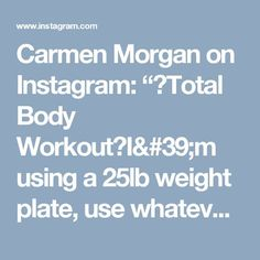 "Carmen Morgan on Instagram: ""Total Body WorkoutI'm using a 25lb weight plate, use whatever you want. - 1. Deadlift to Overhead Reverse Lunge (8 Reps ea Leg) - - 2.…"""