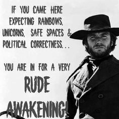 ENOUGH Political Correctness! Taking our Country back Clint Eastwood Style! Heck Yeah!