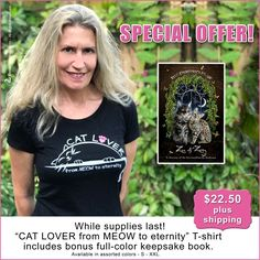 """JUST IN TIME FOR THE HOLIDAYS the purr-fect gift combo for that cat lover on your list - ultra-soft """"CAT LOVER from MEOW to eternity"""" T-shirt with complimentary copy of my keepsake quality, full-color book, The Chronicles of Zee & Zoey – A Journey of the Extraordinarily Ordinary. Only $22.50 plus shipping while supplies last! (U.S. residents only). Shirt available in raspberry, black, or, grey, S – XXL. For further information, or to place your order, please Zee & Zoey's Cat Chronicles."""
