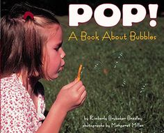 Pop! A Book About Bubbles (Let's-Read-and-Find-Out Science, Stage 1), by Kimberly Brubaker Bradley