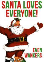Rude Christmas Card - Santa loves everyone!   Comedy Card Company