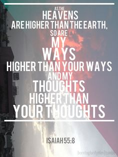 Isaiah 55:8 ~ God's ways & thoughts higher than ours