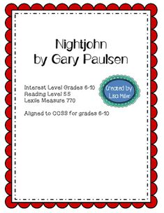 Nightjohn by Gary Paulsen Interest Level: Grades 6-10Reading LevelGrade Equivalent: 5.5Lexile Level: 770LCCSS Aligned grades 6-10As a special education teacher, I have often been asked to create materials for use in many different classrooms. To do this, takes time, energy, and creativity.