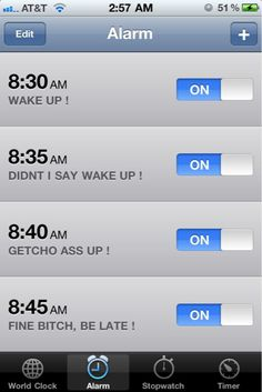 Wake up.  Didn't I say wake up!  Getcho ass up!  Fine bitch, be late! #Time #Funny #iPhone
