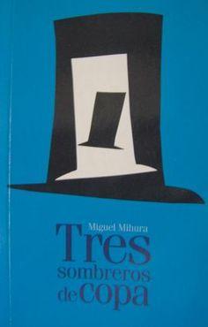 Tres sombreros de copa. Miguel Mihura en http://blogs.upm.es/nosolotecnica/2014/12/18/tres-sombreros-de-copa-miguel-mihura/