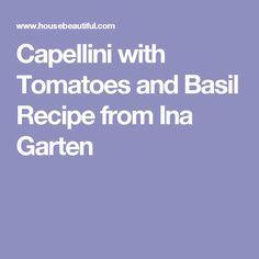 Capellini with Tomatoes and Basil Recipe from Ina Garten