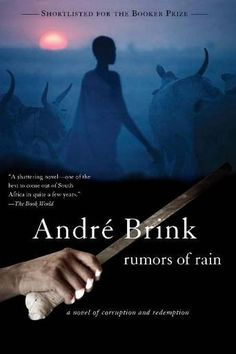 Rumors of Rain by Andre Brink - .Just before the shocking violence that brings South African apartheid to an end, Martin decides to return to the family farm for a weekend. A highly successful businessman and Afrikaans Nationalist, he hopes to sell the property to the government in a deal both highly profitable and corrupt. The moment he steps onto the farm, his plans are derailed. (Bilbary Town Library: Good for Readers, Good for Libraries)