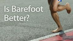 Is Barefoot Running Better or Worse for You?