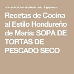 Recetas de Cocina al Estilo Hondureño de María: SOPA DE TORTAS DE PESCADO SECO
